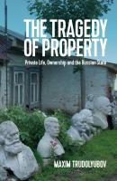 The Tragedy of Property. Private Life, Ownership and the Russian State - Maxim  Trudolyubov