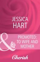 Promoted: to Wife and Mother - Jessica Hart