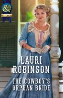 The Cowboy's Orphan Bride - Lauri  Robinson