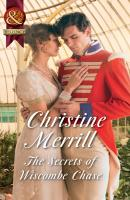 The Secrets Of Wiscombe Chase - Christine  Merrill