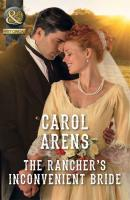 The Rancher's Inconvenient Bride - Carol Arens