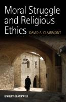 Moral Struggle and Religious Ethics. On the Person as Classic in Comparative Theological Contexts - David Clairmont A.