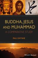 Buddha, Jesus and Muhammad. A Comparative Study - Paul  Gwynne