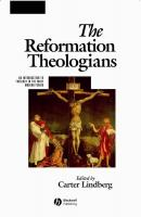 The Reformation Theologians. An Introduction to Theology in the Early Modern Period - Carter  Lindberg