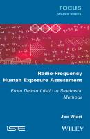 Radio-Frequency Human Exposure Assessment. From Deterministic to Stochastic Methods - Joe  Wiart