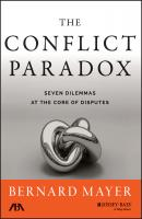 The Conflict Paradox. Seven Dilemmas at the Core of Disputes - Bernard  Mayer