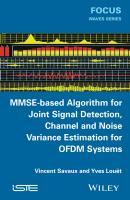 MMSE-Based Algorithm for Joint Signal Detection, Channel and Noise Variance Estimation for OFDM Systems - Vincent  Savaux