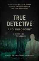 True Detective and Philosophy. A Deeper Kind of Darkness - William  Irwin