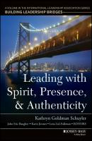 Leading with Spirit, Presence, and Authenticity. A Volume in the International Leadership Association Series, Building Leadership Bridges - Karin  Jironet
