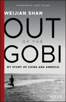 Out of the Gobi. My Story of China and America - Weijian Shan