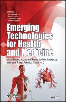 Emerging Technologies for Health and Medicine. Virtual Reality, Augmented Reality, Artificial Intelligence, Internet of Things, Robotics, Industry 4.0 - Dac-Nhuong  Le