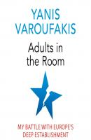 Adults In The Room - Yanis Varoufakis