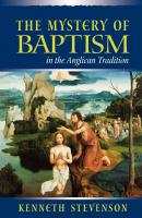 The Mystery of Baptism in the Anglican Tradition - Kenneth Stevenson