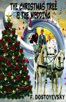 The Christmas Tree and the Wedding - Федор Достоевский