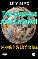 The Russians are Coming!, 14 Months in the Life of the Town - Lily Alex