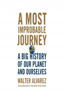 A Most Improbable Journey - A Big History of Our Planet and Ourselves (Unabridged) - Walter  Alvarez