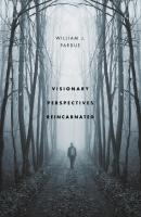 Visionary Perspectives Reincarnated - William J. Pardue
