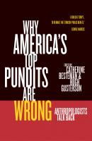 Why America's Top Pundits Are Wrong - Отсутствует California Series in Public Anthropology
