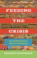 Feeding the Crisis - Maggie Dickinson California Studies in Food and Culture