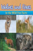Wolves and Foxes in the Wild Fun Facts - Baby Professor Children's Animal Books
