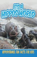 Its a Hippos World: Hippopotamus Fun Facts For Kids - Baby Professor Children's Animal Books