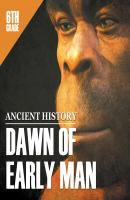 6th Grade Ancient History: Dawn of Early Man - Baby Professor Children's Prehistoric History Books