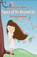 Mother Earth's Beauty: Types of Air Around Us (For Early Learners) - Baby Professor Children's Weather Books
