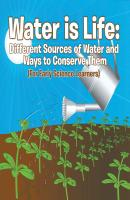 Water is Life: Different Sources of Water and Ways to Conserve Them (For Early Science Learners) - Baby Professor Children's Water Books