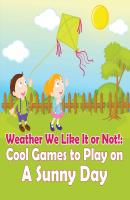 Weather We Like It or Not!: Cool Games to Play on A Sunny Day - Baby Professor Children's Weather Books