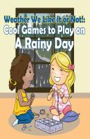 Weather We Like It or Not!: Cool Games to Play on A Rainy Day - Baby Professor Children's Weather Books