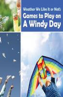 Weather We Like It or Not!: Cool Games to Play on A Windy Day - Baby Professor Children's Weather Books