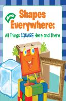 Shapes Are Everywhere: All Things Square Here and There - Baby Professor Baby & Toddler Size & Shape Books