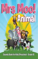 Mrs. Moo! Animal: Sounds Book for Kids (Preschool - Grade 4) - Speedy Publishing LLC Baby & Toddler Sense & Sensation Books