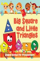 Big Squares and Little Triangles!: Shapes Books for Preschoolers - Speedy Publishing LLC Baby & Toddler Size & Shape Books