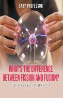 What's the Difference Between Fission and Fusion? | Children's Physics of Energy - Baby Professor