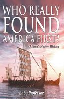 Who Really Found America First? | Children's Modern History - Baby Professor