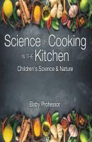 Science of Cooking in the Kitchen | Children's Science & Nature - Baby Professor