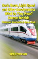 Sonic Boom, Light Speed and other Aerodynamics - What Do they Mean? Science for Kids - Children's Aeronautics & Space Book - Baby Professor