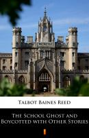 The School Ghost and Boycotted with Other Stories - Talbot Baines Reed