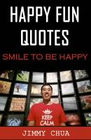 Happy Fun Quotes - Smile to Be Happy - Jimmy Chua