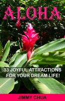 Aloha - 33 Joyful Attractions for your Dream Life! - Jimmy Chua