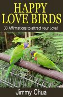 Happy Love Birds - 33 Affirmations to attract your Love! - Jimmy Chua