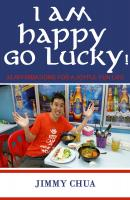 I am Happy Go Lucky! 33 Affirmations for a Joyful Fun Life - Jimmy Chua