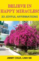 Believe In Happy Miracles - 33 Joyful Affirmations - Jimmy Chua