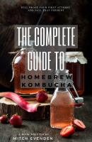 The Complete Guide to Home Brew Kombucha - Mitch James Evenden