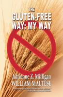 The Gluten-Free Way: My Way - William Maltese The Traveling Gourmand