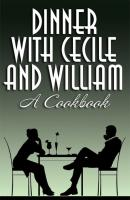 Dinner with Cecile and William: A Cookbook - Cecile Charles