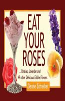 Eat Your Roses - Denise Schreiber