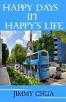 Happy Days In Happy's Life - Jimmy Chua