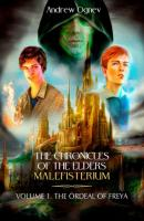 The Chronicles of the Elders Malefisterium. Volume 1. The Ordeal of Freya - Andrew Ognev
